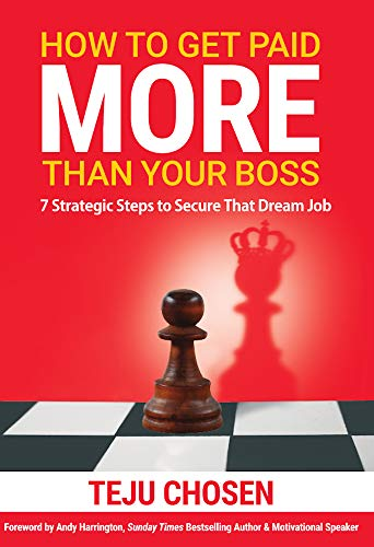 How To Get Paid More Than Your Boss: 7 Strategic Steps To Secure That Dream Job (English Edition)