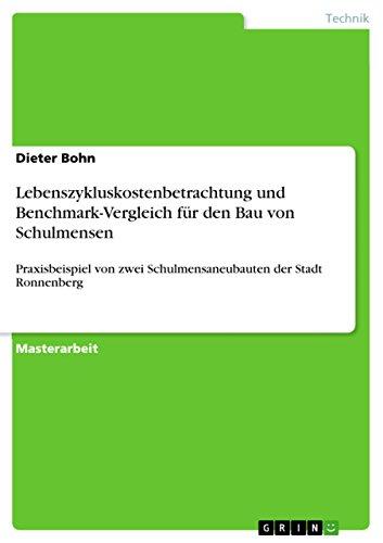 Lebenszykluskostenbetrachtung und Benchmark-Vergleich für den Bau von Schulmensen: Praxisbeispiel von zwei Schulmensaneubauten der Stadt Ronnenberg