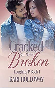 Cracked But Never Broken (Laughing P Book 1) by [Kari Holloway]
