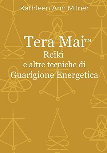 Tera Mai - Reiki e altre tecniche di guarigione energetica: Volume 1