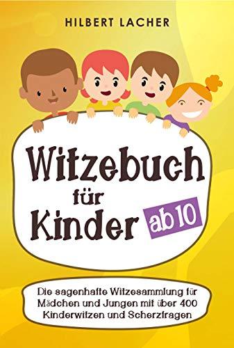 Witzebuch für Kinder ab 10 Jahren: Die Witzesammlung für Mädchen und Jungs mit über 400 Kinderwitzen und Scherzfragen - Witzige Idee für kleine, lustige Geschenke für Kids im Alter von 8-9-10-11-12!