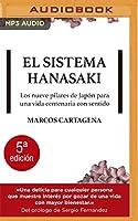 El sistema Hanasaki: Los Nueve Pilares De Japo´n Para Una Vida Centenaria Con Sentido