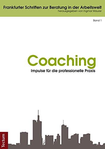 Coaching - Impulse für die professionelle Praxis (Frankfurter Schriften zur Beratung in der Arbeitswelt 1)