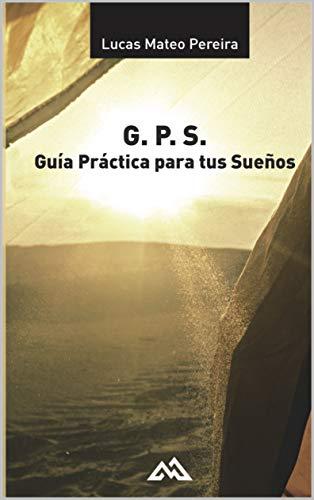 G.P.S : Guía Práctica para tus Sueños