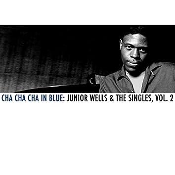 Cha Cha Cha in Blue: Junior Wells & The Singles, Vol. 2
