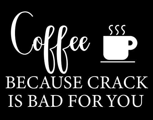 Koffie omdat Crack slecht voor je is Grappig NOK Decal Vinyl Sticker |Cars Trucks Vans Walls Laptop|Wit|7.5 x 5.0 in|NOK325