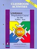 Longman Preparation Course for the TOEFL Test Preparation Course: iBT (2E) Classroom Activities (Teacher Materials)