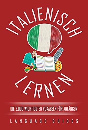 Italienisch lernen: die 2.000 wichtigsten Vokabeln für Anfänger (Bonus: zahlreiche Übungen inkl. Lösungen) (Italienisch lernen für Anfänger 2)