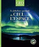 Le fabuleux spectacle du ciel et de l'espace - Par les plus grands photographes - Geo Collection