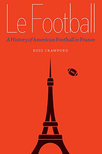Le Football: A History of American Football in France (English Edition)