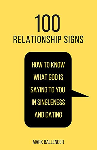 100 Relationship Signs: How to Know What God Is Saying to You in Singleness and Dating