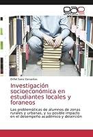 Investigación socioeconómica en estudiantes locales y foraneos: Las problemáticas de alumnos de zonas rurales y urbanas, y su posible impacto en el desempeño académico y deserción