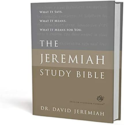 The Jeremiah Study Bible, ESV: What It Says. What It Means. What It Means for You.