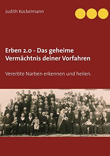 Erben 2.0 - Das geheime Vermächtnis deiner Vorfahren: Vererbte Narben erkennen und heilen.