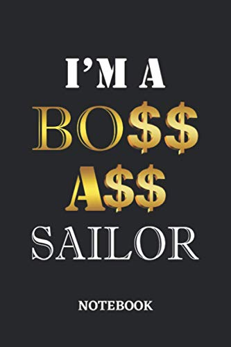 I'm A Boss Ass Sailor Notebook: 6x9 inches - 110 dotgrid pages • Greatest Passionate working Job Journal • Gift, Present Idea