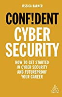Confident Cyber Security: How to Get Started in Cyber Security and Futureproof Your Career