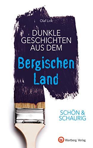 SCHÖN & SCHAURIG - Dunkle Geschichten aus dem Bergischen Land (Geschichten und Anekdoten)
