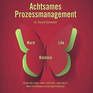 Achtsames Prozessmanagement: Work-Life-Balance                   Autor:                                                                                                                                 Ronald Schnetzer,                                                                                        Tobias Meggle                               Sprecher:                                                                                                                                 Anna Eymar,                                                                                        Andreas Sippel                      Spieldauer: 57 Min.     6 Bewertungen     Gesamt 3,2