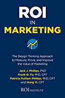 ROI in Marketing: The Design Thinking Approach to Measure, Prove, and Improve the Value of Marketing