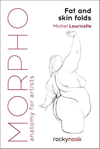 Morpho: Fat and Skin Folds: Anatomy for Artists (Morpho: Anatomy for Artists)