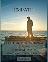 Empath: Guide to Better Emotional Healing, Spirituality and Emotional Intelligent
