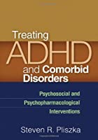 Treating ADHD and Comorbid Disorders: Psychosocial and Psychopharmacological Interventions by Steven R. Pliszka(2011-02-09)