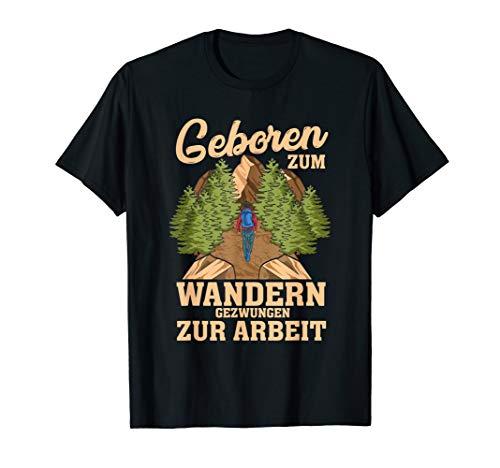 Geboren zum wandern, gezwungen zur Arbeit Wanderspruch Shirt T-Shirt