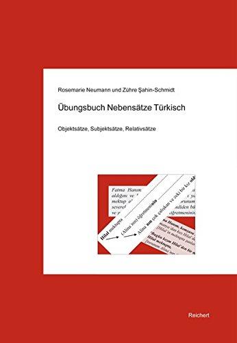 Übungsbuch Nebensätze Türkisch: Objektsätze, Subjektsätze, Relativsätze: Objektsatze, Subjektsatze, Relativsatze