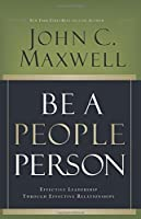 Be a People Person: Effective Leadership Through Effective Relationships by John C. Maxwell(2007-10-01)