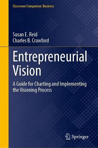 Compare Textbook Prices for Entrepreneurial Vision: A Guide for Charting and Implementing the Visioning Process Classroom Companion: Business 1st ed. 2022 Edition ISBN 9783030778026 by Reid, Susan E.,Crawford, Charles B.