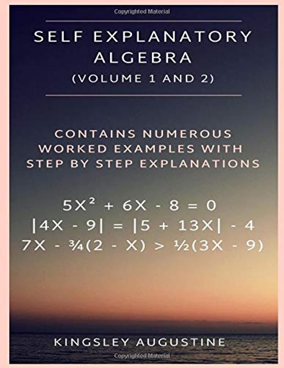 絶滅した繕うバラエティSelf Explanatory Algebra (Volume 1 and 2): Contains Numerous Worked Examples with Step by Step Explanations