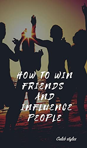 How to win and influence people: The befriender (English Edition)