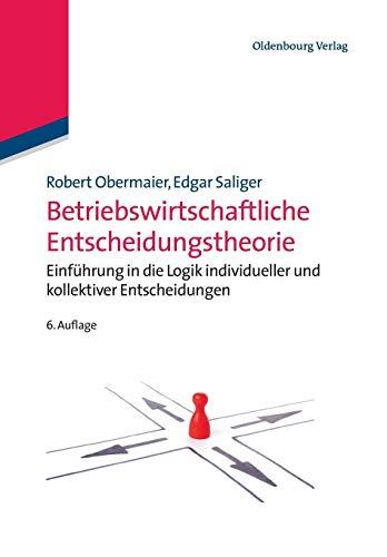 Betriebswirtschaftliche Entscheidungstheorie: Einführung in die Logik individueller und kollektiver Entscheidungen