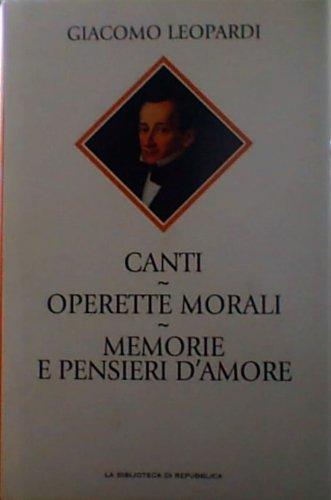 Giacomo Leopardi - Canti,Operette morali, memorie e pensieri d' amore