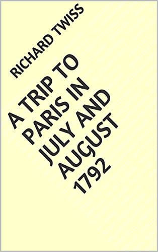 A Trip to Paris in July and August 1792 (English Edition)