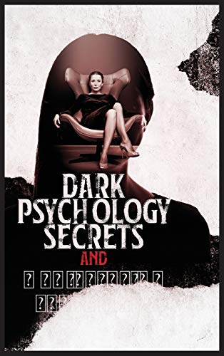 Dark Psychology Secrets and Manipulation Techniques: The Complete Guide to Emotional Manipulation, Hypnosis, and Subliminal Persuasion. Learn How to Control The Mind with NPL and Deception Skills