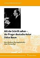 Mit der Schrift sehen - der Prager deutsche Autor Oskar Baum
