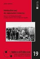 Kriminalisierung Des Ambulanten Gewerbes: Zigeuner- Und Wandergewerbepolitik Im Spaeten Kaiserreich Und in Der Weimarer Republik (Inklusion/Exklusion)