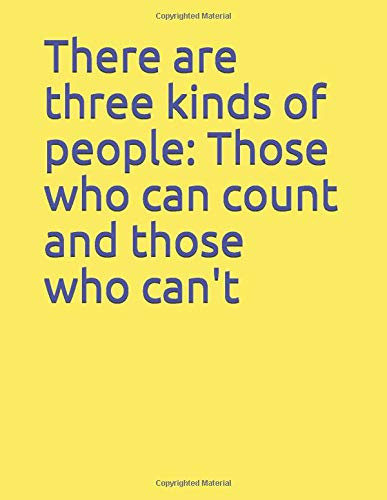 There are three kinds of people: Those who can count and those who can't: Composition notebook. Handy journal for school or work