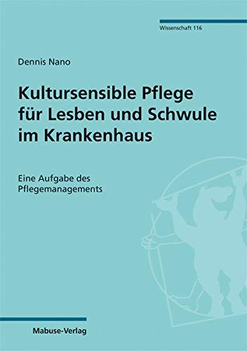 Kultursensible Pflege für Lesben und Schwule im Krankenhaus. Eine Aufgabe des Pflegemanagements (Mabuse-Verlag Wissenschaft Bd. 116)