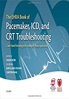 The EHRA Book of Pacemaker, ICD, and CRT Troubleshooting: Case-based Learning With Multiple Choice Questions (European Society of Cardiology)
