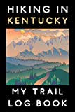 """Hiking In Kentucky My Trail Log Book: Trail Journal With Prompts To Keep Track Of All Your Hikes And Adventures (6"""" x 9"""" Travel Size) 120 Pages"""