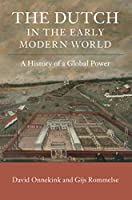 The Dutch in the Early Modern World: A History of a Global Power