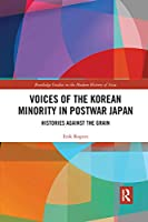 Voices of the Korean Minority in Postwar Japan: Histories Against the Grain