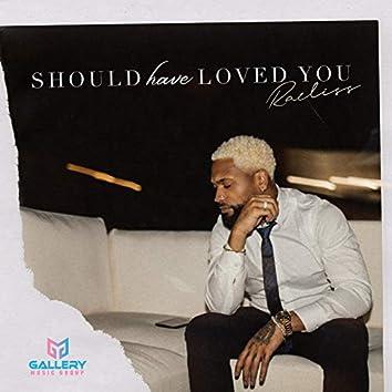 Should Have Loved You