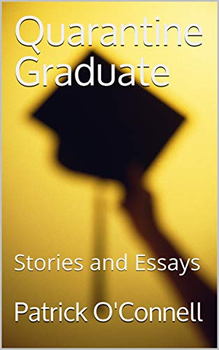 Quarantine Graduate: Stories and Essays (English Edition)