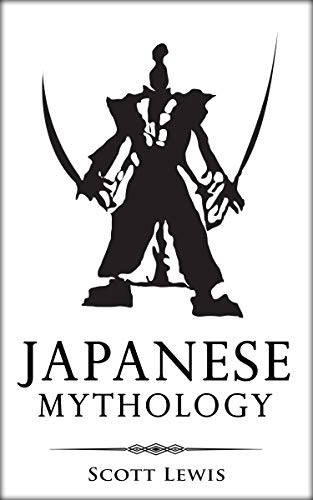 Japanese Mythology: Classic Stories of Japanese Myths, Gods, Goddesses, Heroes, and Monsters (Classical Mythology Book 4)