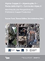 Alpine Copper II - Alpenkupfer II - Rame delle Alpi II - Ciuvre des Alpes II: New Results and Perspectives on Prehistoric Copper Production