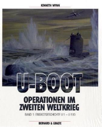 U-Boot-Operationen im Zweiten Weltkrieg: Einsatzgeschichte U1-U510: Lebensläufe von U 1 - U 510