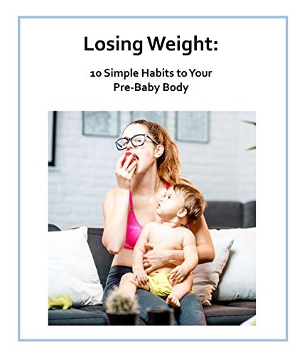 Losing Weight: 10 Simple Habits to Your Pre-Baby Body (English Edition)